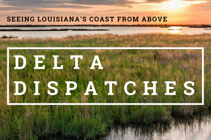 Delta Dispatches: Seeing Louisiana's Coast from Above