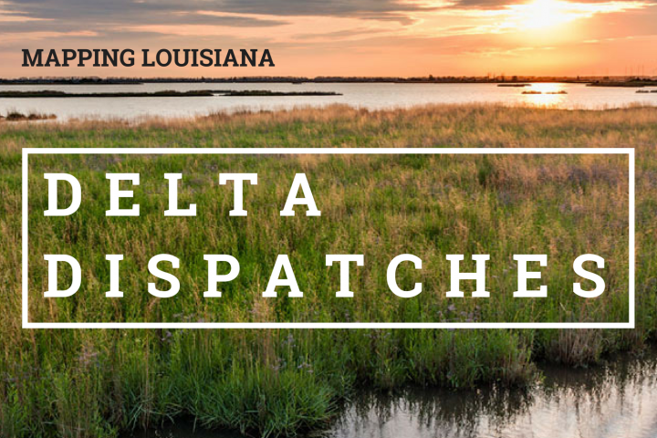 Delta Dispatches: Mapping Louisiana