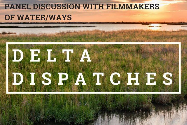 Delta Dispatches: Panel Discussion with Filmmakers of Water/Ways